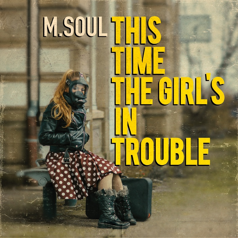 THIS TIME THE GIRLS IN TROUBLE - M.Soul