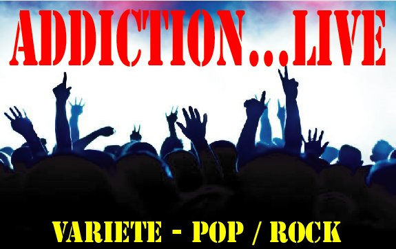 Addiction Live : Groupe pop-rock Vari�t� Bourgogne - Ni�vre (58)